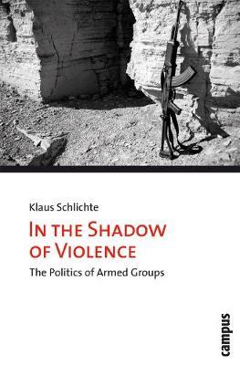 In the Shadow of Violence by Klaus Schlichte