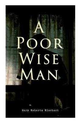 A Poor Wise Man: Political Thriller by Mary Roberts Rinehart