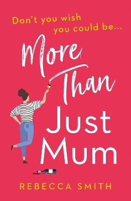 More Than Just Mum (More Than Just Mum, Book 1) by Rebecca Smith