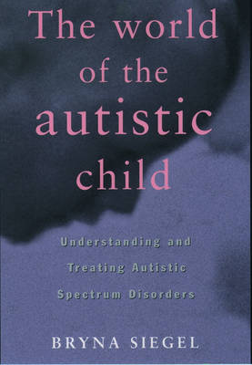 World of the Autistic Child by Bryna Siegel