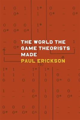 The World the Game Theorists Made by Paul Erickson
