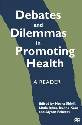 Debates and Dilemmas in Promoting Health: A Reader by Moyra Sidell