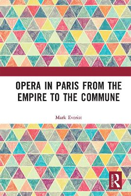 Opera in Paris from the Empire to the Commune by Mark Everist