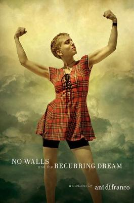 No Walls And The Recurring Dream: A Memoir by Ani DiFranco