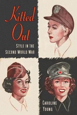 Kitted Out: Style and Youth Culture in the Second World War by Caroline Young