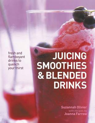 Juicing, Smoothies & Blended Drinks by Suzannah & Farrow, Joanna Olivier