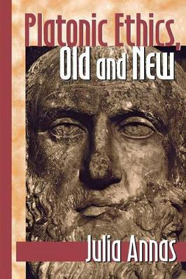 Platonic Ethics, Old and New by Julia Annas