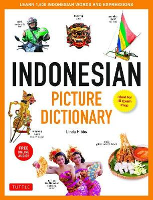 Indonesian Picture Dictionary: Learn 1,500 Indonesian Words and Phrases: Ideal for IB Exam Prep; Includes Online Audio by Linda Hibbs