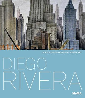 Diego Rivera: Murals for The Museum of Modern Art by Leah Dickerman