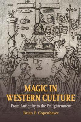 Magic in Western Culture: From Antiquity to the Enlightenment by Brian P. Copenhaver