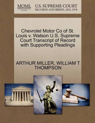Chevrolet Motor Co of St. Louis V. Watson U.S. Supreme Court Transcript of Record with Supporting Pleadings by Arthur Miller