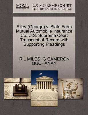 Riley (George) V. State Farm Mutual Automobile Insurance Co. U.S. Supreme Court Transcript of Record with Supporting Pleadings by R. Miles