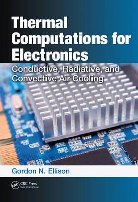 Thermal Computations for Electronics by Gordon N. Ellison
