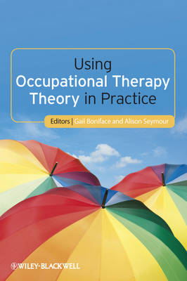 Using Occupational Therapy Theory in Practice by Gail Boniface
