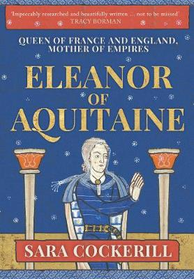 Eleanor of Aquitaine: Queen of France and England, Mother of Empires by Sara Cockerill