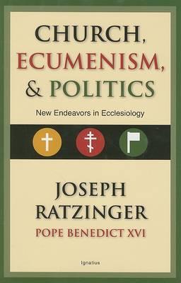 Church, Ecumenism and Politics by Joseph Ratzinger