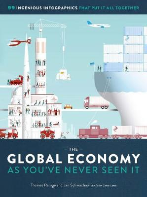 The Global Economy as You've Never Seen It: 99 Ingenious Infographics That Put It All Together by Thomas Ramge