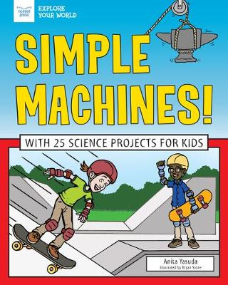 Simple Machines!: With 25 Science Projects for Kids by Anita Yasuda