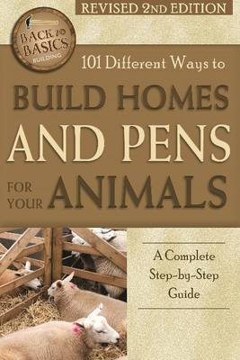 101 Different Ways to Build Homes & Pens for Your Animals by Randy LaTour