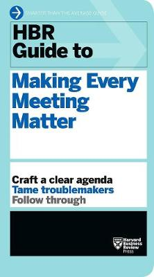 HBR Guide to Making Every Meeting Matter (HBR Guide Series) by Harvard