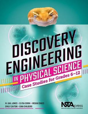 Discovery Engineering in Physical Science: Case Studies for Grades 6-12 by M. Gail Jones