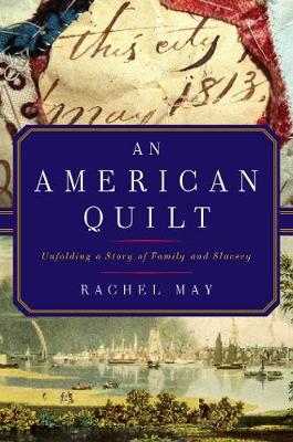 An American Quilt - Unfolding a Story of Family and Slavery by Rachael May