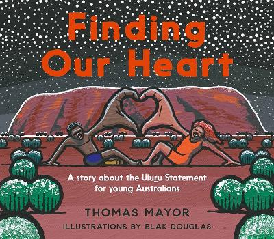 Finding Our Heart: A Story about the Uluru Statement for Young Australians book