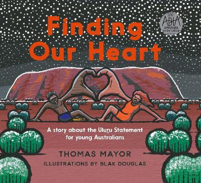 Finding Our Heart: A Story about the Uluru Statement for Young Australians by Thomas Mayor