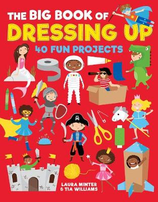 The Big Book of Dressing Up: 40 Fun Projects To Make With Kids by Laura Minter