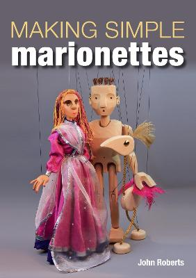 Making Simple Marionettes by John Roberts