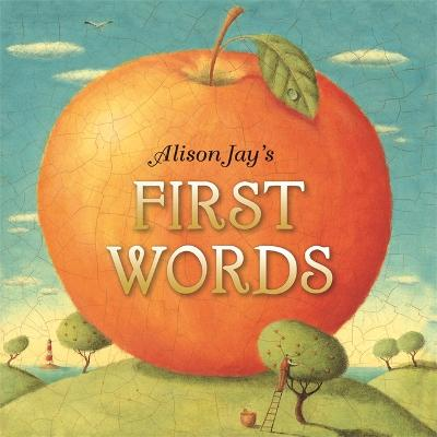 Alison Jay's First Words by Alison Jay