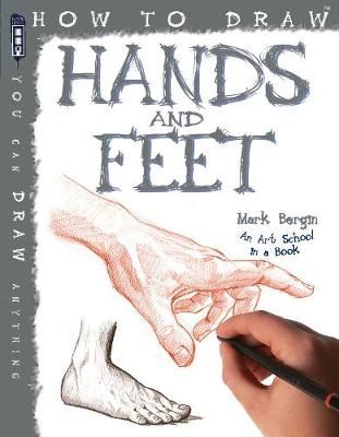 How To Draw Hands And Feet by Mark Bergin