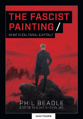 The Fascist Painting: What is Cultural Capital? by Phil Beadle