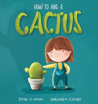 How to Hug a Cactus by Emily S. Smith