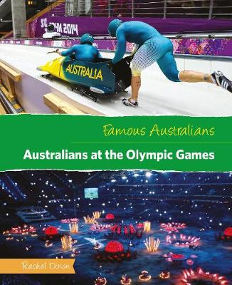Famous Australians: Australians at the Olympic Games by Rachel Dixon