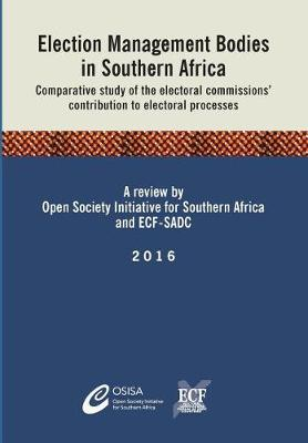 Election Management Bodies in Southern Africa by Osisa