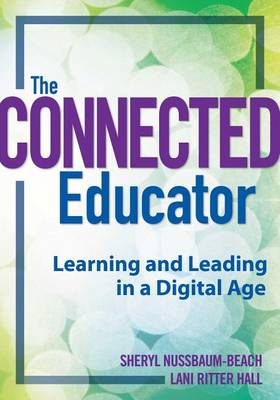 The Connected Educator by Sheryl Nussbaum-Beach