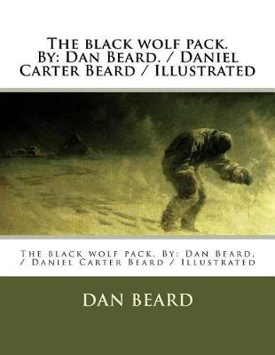 The Black Wolf Pack. by by Dan Beard