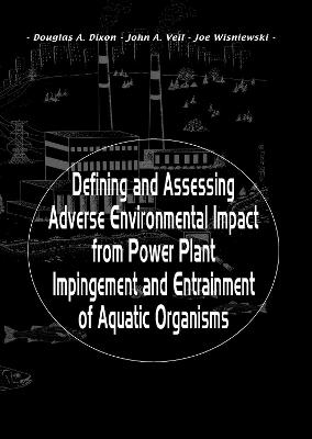 Defining and Assessing Adverse Environmental Impact from Power Plant Impingement and Entrainment of Aquatic Organisms by Douglas Dixon