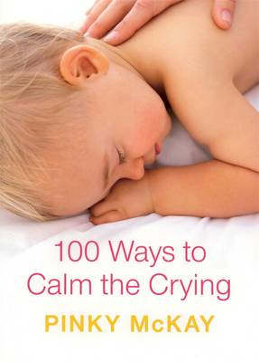 100 Ways To Calm The Crying by Pinky McKay