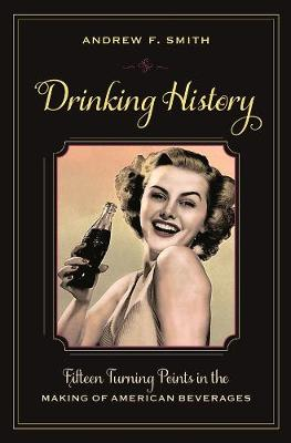 Drinking History: Fifteen Turning Points in the Making of American Beverages book