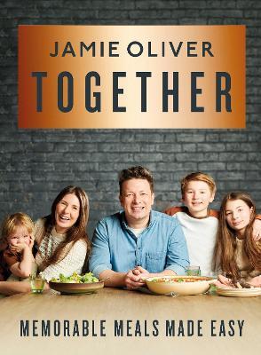 Together: Memorable Meals Made Easy by Jamie Oliver