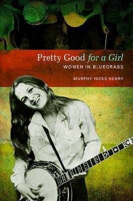 Pretty Good for a Girl by Murphy Hicks Henry