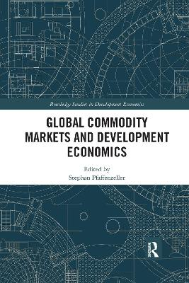 Global Commodity Markets and Development Economics by Stephan Pfaffenzeller