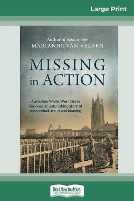 Missing in Action: Australia's World War I Grave Services, an astonishing true story of misconduct, fraud and hoaxing (16pt Large Print Edition) by Marianne Van Velzen