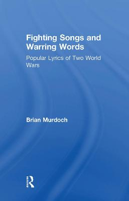 Fighting Songs and Warring Words by Brian Murdoch