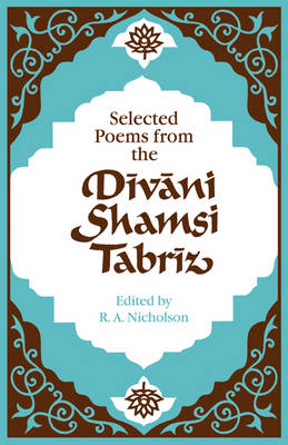 Selected Poems from the Divani Shamsi Tabriz by Rumi