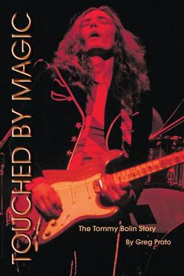 Touched by Magic: The Tommy Bolin Story by Greg Prato