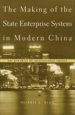 Making of the State Enterprise System in Modern China book