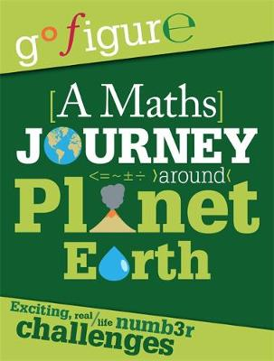 Go Figure: A Maths Journey through Planet Earth by Anne Rooney